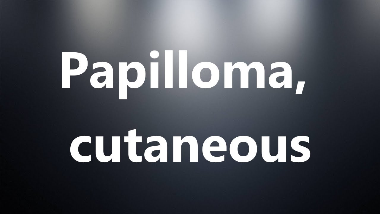 papilloma meaning in medical terminology