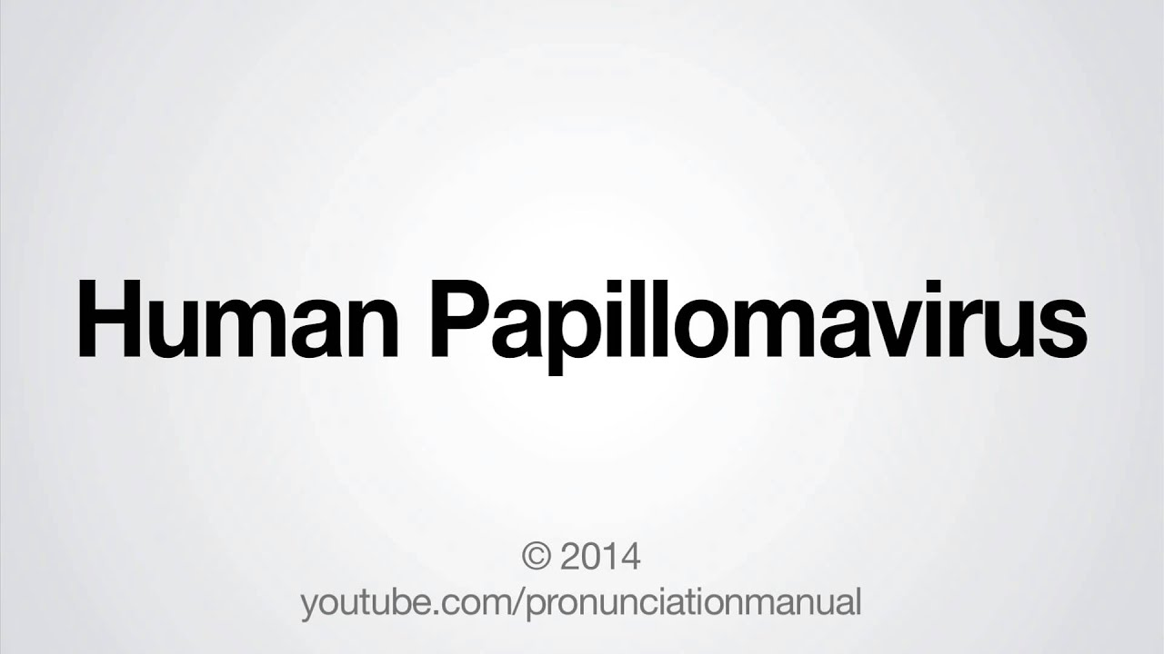 how do you say human papillomavirus)